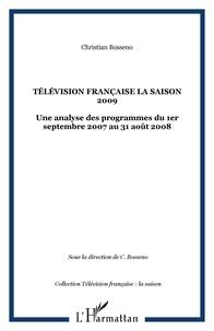 Christian Bosséno - Télévision française : la saison 2009 - Une analyse des programmes du 1er septembre 2007 au 31 août 2008.