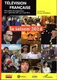 Christian Bosséno - Télévision française : la saison 2014 - Une analyse des programmes du 1er septembre 2011 au 31 août 2013.