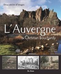 Christian Bouchardy - L'Auvergne de Christian Bouchardy - Deux siècles d'images.