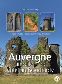 Christian Bouchardy - L'Auvergne insolite - Deux siècles d'images.