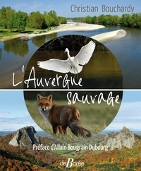 Christian Bouchardy - L'Auvergne sauvage.