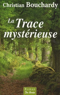 Christian Bouchardy - La trace mystérieuse.