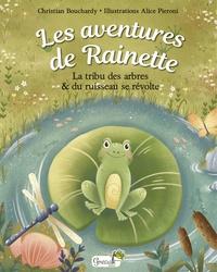 Christian Bouchardy et Alice Pieroni - Les aventures de Rainette - La tribu des arbres & du ruisseau se révolte.