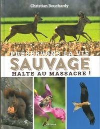 Christian Bouchardy - Préservons la vie sauvage - Halte au massacre.