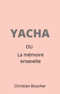 Christian Boucher - Yacha - Ou la mémoire ensevelie.