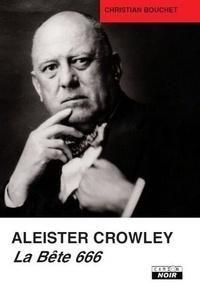 Christian Bouchet - Aleister Crowley - La bête 666.