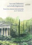 Christian Bouchet - Isocrate l'Athénien, ou la belle hégémonie - Etude des relations internationales au IVe siècle a.C..