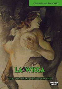 Christian Bouchet - La wicca - Les sorcières d'aujourd'hui.