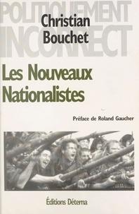 Christian Bouchet et Roland Gaucher - Les nouveaux nationalistes.