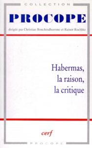 Christian Bouchindhomme et Rainer Rochlitz - Habermas - La raison, la critique.