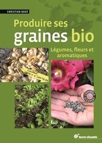 Christian Boué - Produire ses graines bio - Légumes, fleurs et aromatiques.