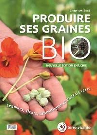 Christian Boué - Produire ses graines bio - Légumes, fleurs, aromatiques et engrais verts.