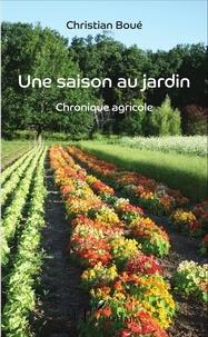 Christian Boué - Une saison au jardin - Chronique agricole.
