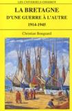 Christian Bougeard - La Bretagne d'une guerre à l'autre - 1914-1945.
