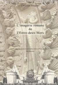Christian Bougoux - L'imagerie romane de l'Entre-deux-Mers - L'iconographie raisonnée de tous les édifices romans de l'Entre-deux-Mers.