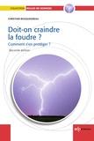 Christian Bouquegneau - Doit-on craindre la foudre ?2e édition - Comment s'en protéger.