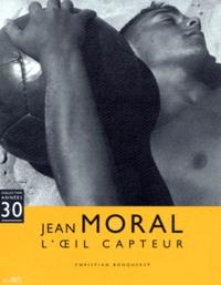 Christian Bouqueret - Jean Moral, l'oeil capteur.