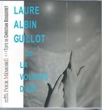 Christian Bouqueret - Laure Albin Guillot ou La volonté d'art.