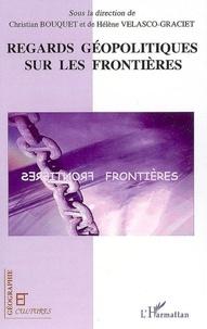 Christian Bouquet et Hélène Velasco-Graciet - Regards géopolitiques sur les frontières.