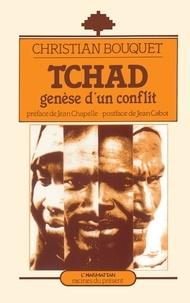 Christian Bouquet - Tchad - Genèse d'un conflit.
