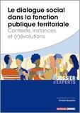 Christian Bouquillon - Le dialogue social dans la fonction publique territoriale - Contexte, instances et (r)évolutions.