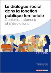 Le dialogue social dans la fonction publique territoriale- Contexte, instances et (r)évolutions - Christian Bouquillon |