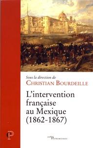 Christian Bourdeille - L'intervention française au Mexique (1862-1867) - Un conflit inattendu, une amitié naissante.