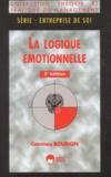 Christian Bourion - La logique émotionnelle. - Interface entre bouleversements professionnels et évolutions personnelles, 2ème édition.
