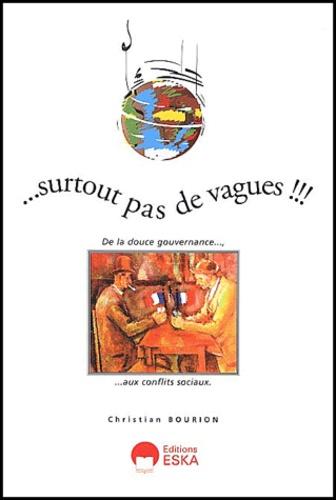 Christian Bourion - Surtout pas de vagues ! - De la douce gouvernance aux conflits syndicaux.