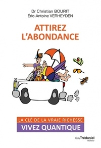 Christian Bourit et Eric-Antoine Verheyden - Attirez l'abondance - La clé de la vraie richesse.