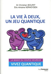 Christian Bourit et Eric-Antoine Verheyden - La vie à deux un jeu quantique.
