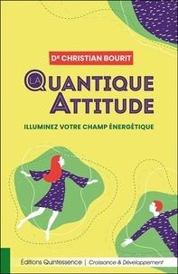 Christian Bourit - Quantique attitude - Illuminez votre champ énergétique.