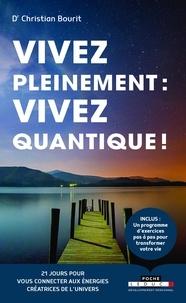 Christian Bourit - Vivez pleinement : vivez quantique ! - 21 jours pour vous connecter aux énergies créatrices de l'Univers.