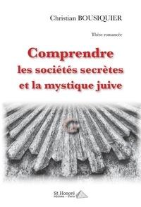 Christian Bousiquier - Comprendre les sociétés secrètes et la mystique juive.