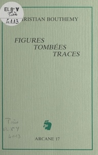 Christian Bouthemy - Figures, tombées, traces.