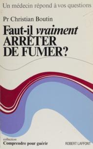 Christian Boutin et Louis Cournot - Faut-il vraiment arrêter de fumer ?.