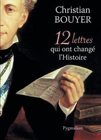 Christian Bouyer - 12 lettres qui ont changé l'Histoire.