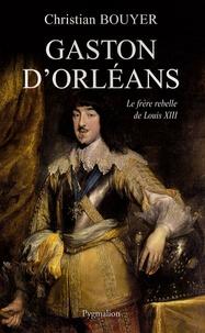 Christian Bouyer - Gaston d'Orléans - Frère de Louis XIII.