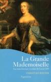 Christian Bouyer - La Grande Mademoiselle - La tumultueuse cousine de Louis XIV.