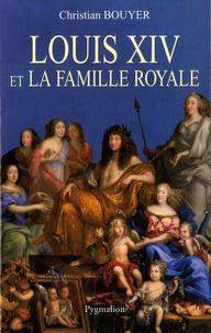 Christian Bouyer - Louis XIV et la famille royale.