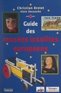 Christian Bretet et  Collectif - Guide des musées insolites européens.