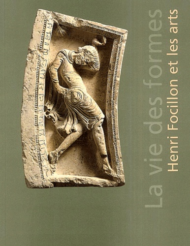 Christian Briend et François Fossier - La vie des formes - Henri Focillon et les arts.