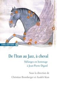 Christian Bromberger et Azadeh Kian - De l'Iran au jazz, à cheval - Mélanges en hommage à Jean-Pierre Digard.