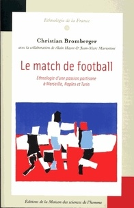 Christian Bromberger - Le match de football - Ehnologie d'une passion partisane à Marseille, Naples et Turin.