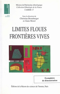 Christian Bromberger et Alain Morel - Limites floues, frontières vives. - Des variations culturelles en France et en Europe.