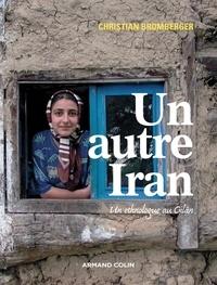 Christian Bromberger - Un autre Iran - Un ethnologue au Gilân.