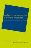 Christian Brouwer et Guillaume Dye - Hérésies : une construction d'identités religieuses.