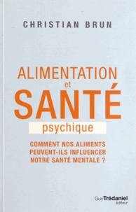 Christian Brun - Alimentation et santé psychique - Comment nos aliments peuvent-ils influencer notre santé mentale ?.