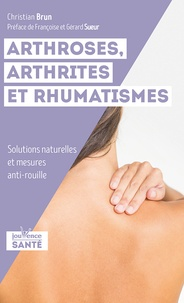 Christian Brun - Arthrose, arthrites et rhumatismes - Solutions naturelles et mesures anti-rouille.
