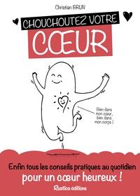 Christian Brun - Chouchoutez votre coeur - Enfin tous les conseils pratiques au quotidien pour un coeur en bonne santé !.